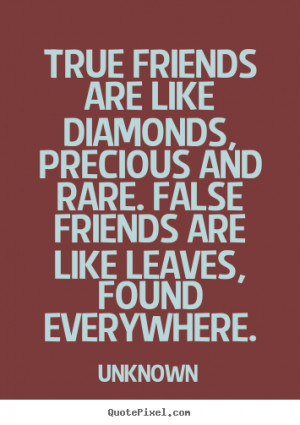 Quotes about friendship - True friends are like diamonds, precious and ...