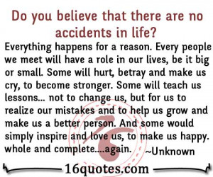 ... there are no accidents in life everything happens for a reason every