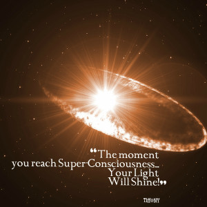 Quotes Picture: the moment you reach superconsciousness your light ...