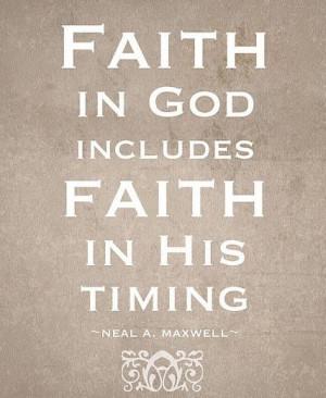 Faith in God includes faith in His timing.