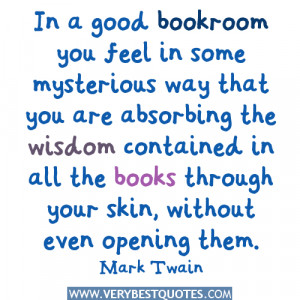 In a good bookroom you feel in some mysterious way that you are ...