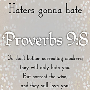 proverbs 9:8 | Haters gonna hate. Proverbs 9:8 | My Style