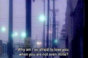 Why am I so afraid to lose you, when you are not even mine?