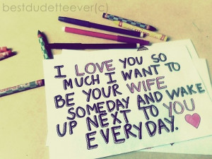 love you so much i want to be your wife someday and wake up next to ...