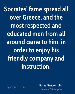 Socrates' fame spread all over Greece, and the most respected and ...