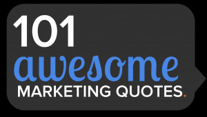 Awesome Quotes 101 awesome marketing quotes