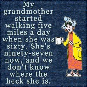 status for pinterest | My grandmother started walking five miles a day ...