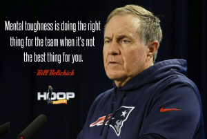 ... for the team when it's not the right thing for you. - Bill Belichick
