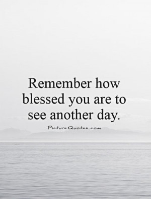 Blessed to See Another Day Quotes
