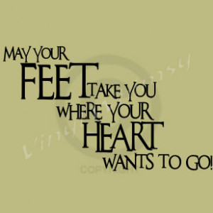 Vinyl Wall Art - Quote - May Your Feet Take You Where Your Heart Wants ...