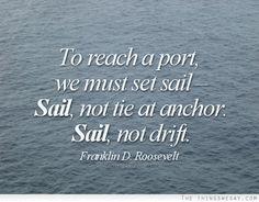 ... port we must set sail sail not tie at anchor sail not drift franklin d
