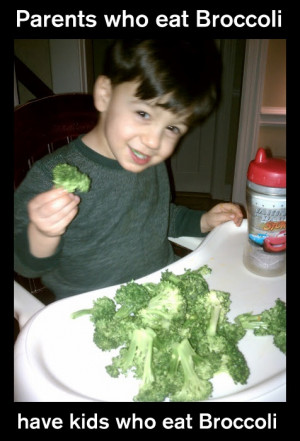 Parents who eat Broccoli have kids who eat Broccoli haha