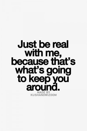JUST KEEP IT REAL WITH ME QUOTES