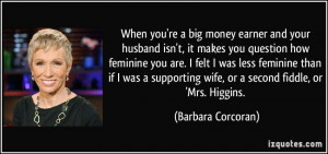 ... wife, or a second fiddle, or 'Mrs. Higgins. - Barbara Corcoran