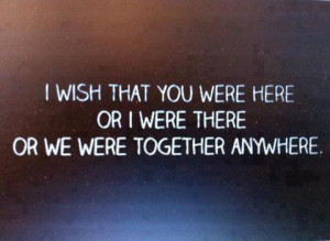 ... Here Or I Were There Or We Were Together Anywhere - Missing You Quote