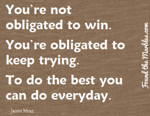 You're obligated to keep trying.