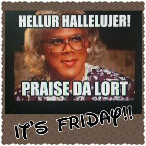 Thank God Its Friday Quotes Thank god its friday!