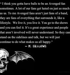 ... THAN THIS STATEMENT. Definitely my favorite avenged sevenfold quote