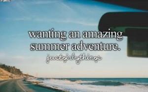 Wanting An Amazing Summer Adventure.