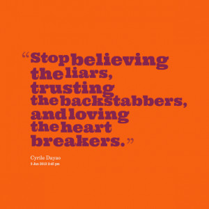 Quotes Picture: stop believing the liars, trusting the backstabbers ...