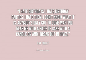 quote-Cat-Deeley-i-hate-birthdays-i-hate-birthday-parties-175571.png