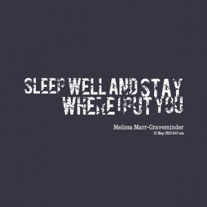 Quotes Picture: sleep well and stay where i put you