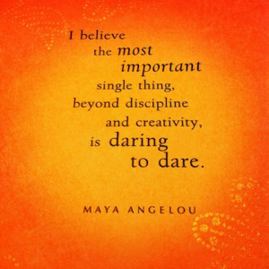 Maya-angelou-dare-to-dare-picture-quote.jpg