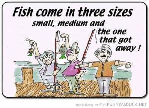 fish come three sizes small medium one got away fishing funny pics ...