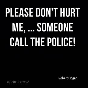 Robert Hogan - Please don't hurt me, ... Someone call the police!