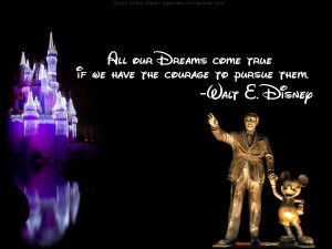 one of the world s greatest dreamers all our dreams come true if we ...