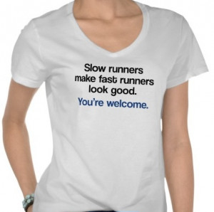 """... funny running shirt that show how we slow runners help out. """"Slow"""