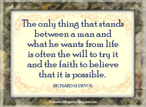 The only thing that stands between a man and what he wants from life ...