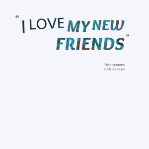 Quotes Picture: i love my new friends
