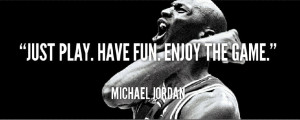 ... quotes-michael-jordan-just-play-have-fun-enjoy-the-game-silk-sport