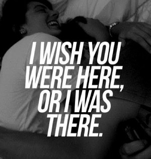 wish you were here, or I was there