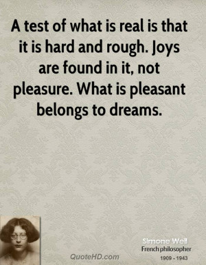 real is that it is hard and rough. Joys are found in it, not pleasure ...