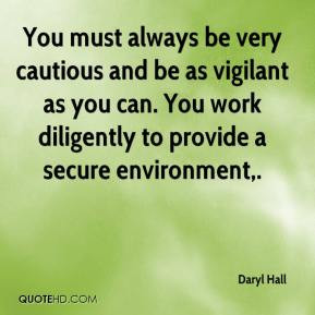 Daryl Hall - You must always be very cautious and be as vigilant as ...
