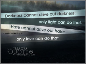 Hate cannot drive out hate – Hate Quote