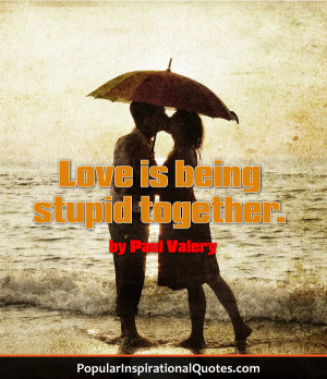 Love is being stupid together. – love quote by Paul Valery