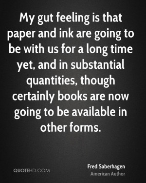 My gut feeling is that paper and ink are going to be with us for a ...