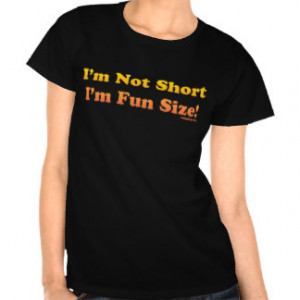 Not Short, I'm Fun Size! Shirts