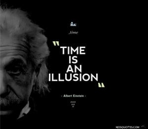 Albert Einstein Inspirational Quotes Time is an illusion Time is an ...