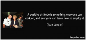 positive attitude is something everyone can work on, and everyone ...
