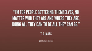 quote-T.-D.-Jakes-im-for-people-bettering-themselves-no-matter-131527 ...