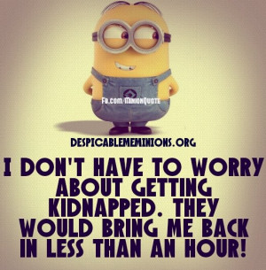 Minion-Quote-i-dont-have-to-worry.jpg