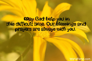 May God help you in this difficult time. Our blessings and prayers are ...