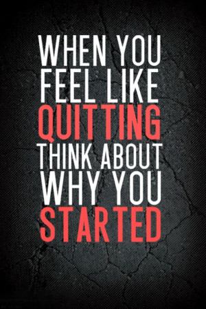 motivational quotes on quitting when you feel like quitting think