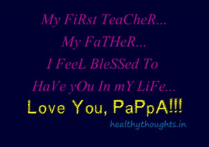 day quotes-My FiRst TeaCheR... My FaTHeR... I FeeL BleSSed To HaVe yOu ...