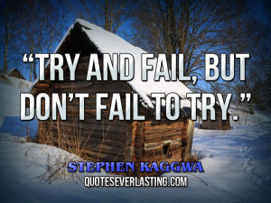 """Try and fail, but don't fail to try."""" – Stephen Kaggwa"""