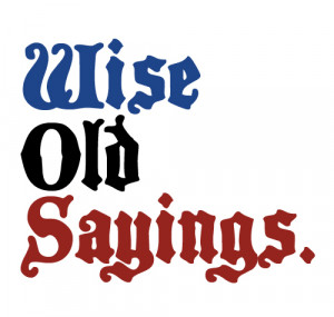 Wise Old Sayings